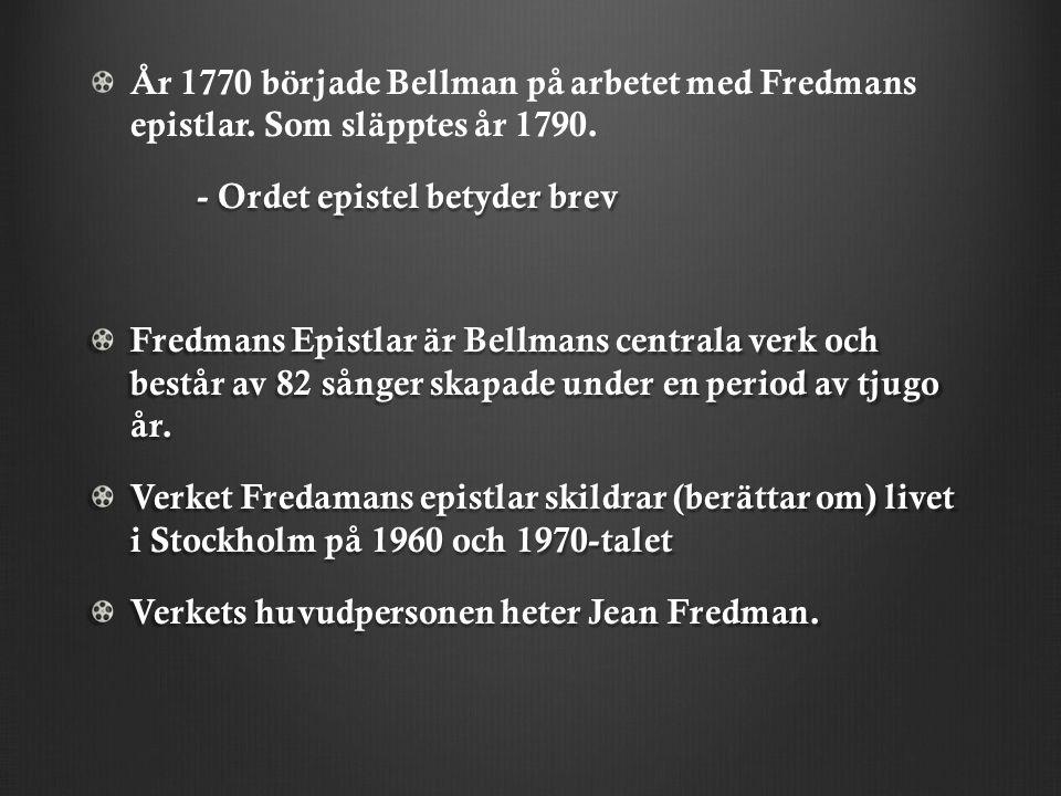 År 1770 började Bellman på arbetet med Fredmans epistlar
