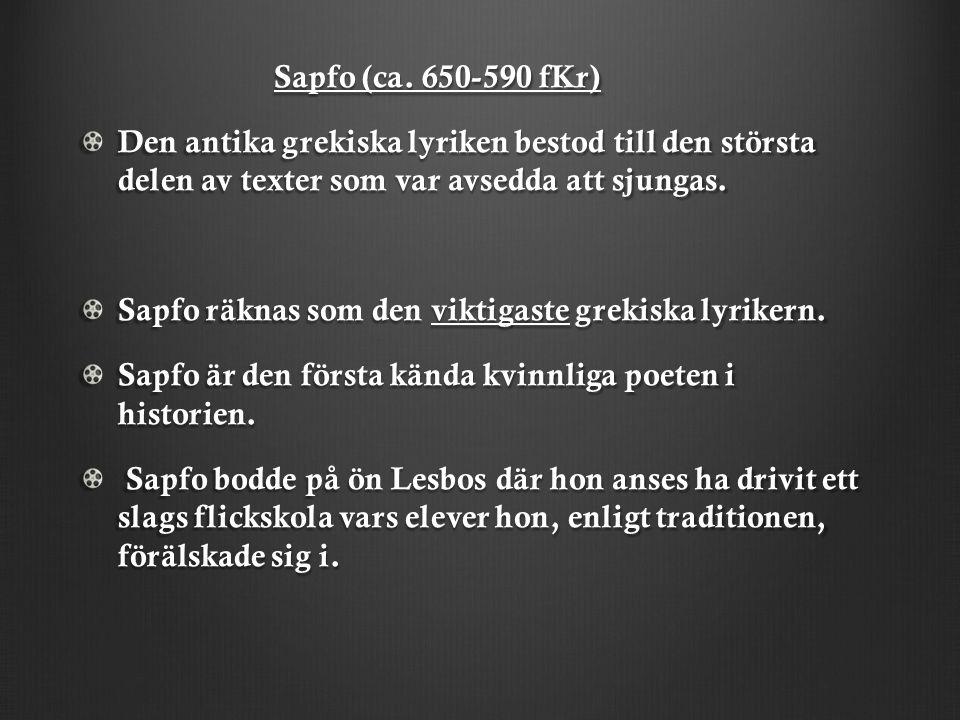 Sapfo (ca. 650-590 fKr) Den antika grekiska lyriken bestod till den största delen av texter som var avsedda att sjungas.
