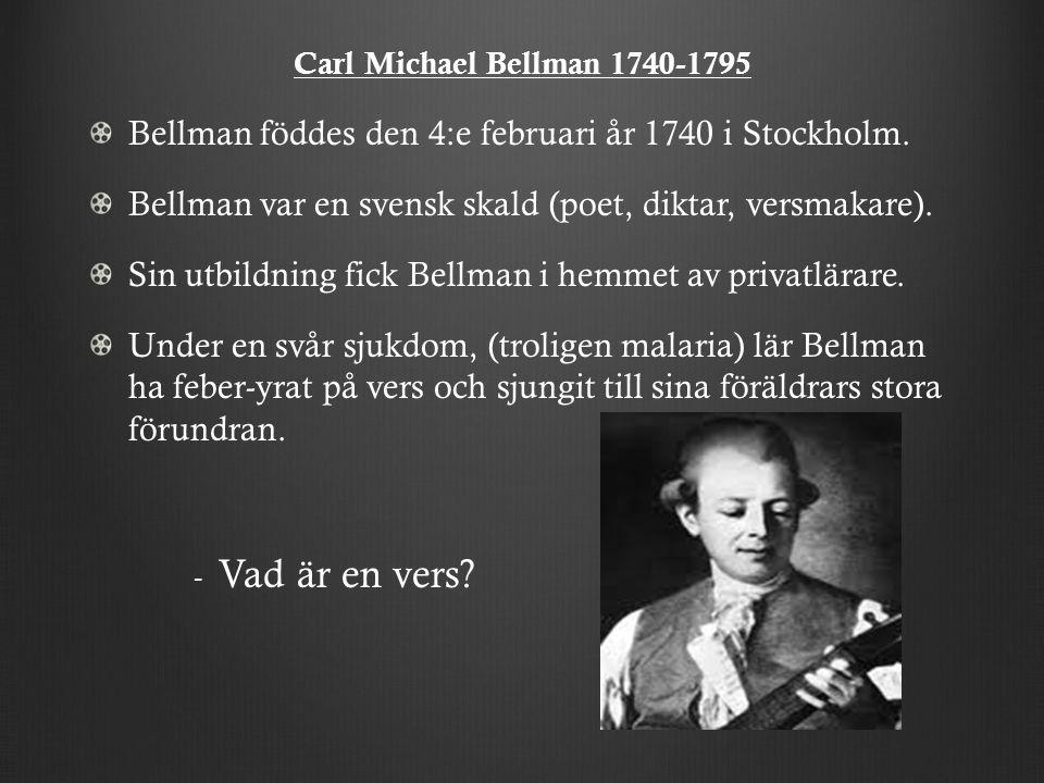 Bellman föddes den 4:e februari år 1740 i Stockholm.