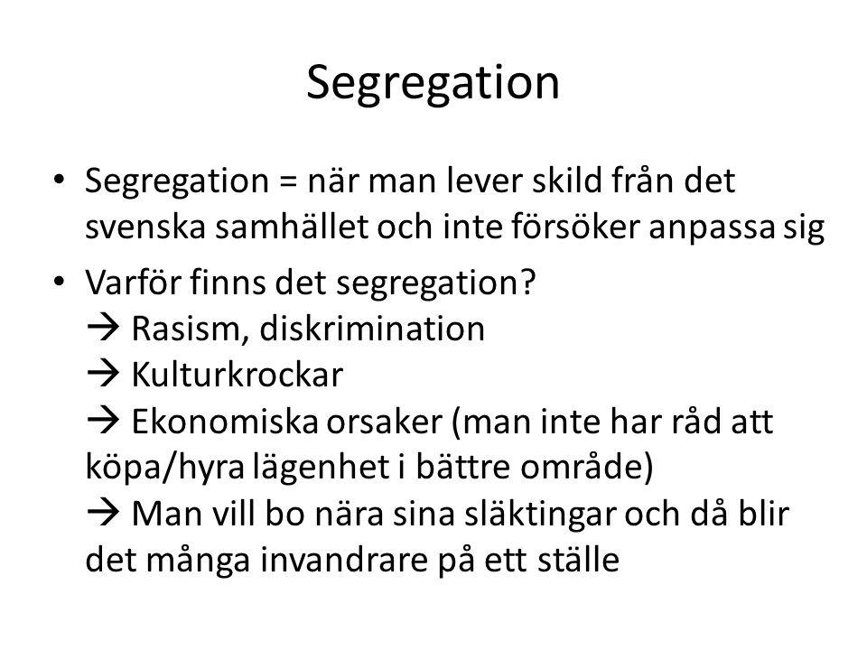 Segregation Segregation = när man lever skild från det svenska samhället och inte försöker anpassa sig.