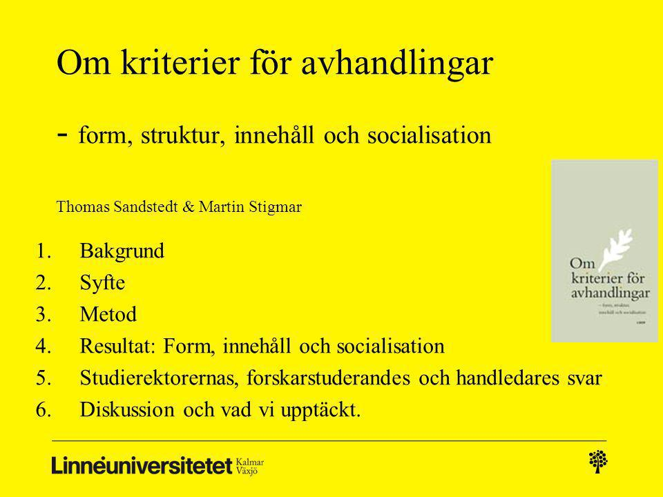 Om kriterier för avhandlingar - form, struktur, innehåll och socialisation Thomas Sandstedt & Martin Stigmar