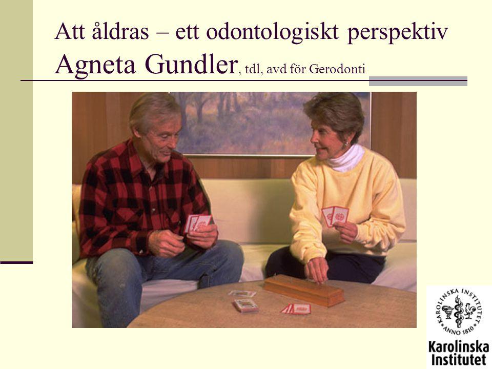 Att åldras – ett odontologiskt perspektiv Agneta Gundler, tdl, avd för Gerodonti