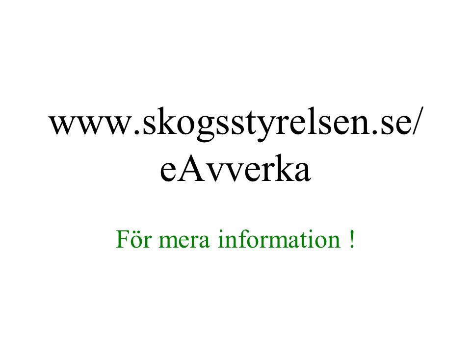 www.skogsstyrelsen.se/eAvverka För mera information !