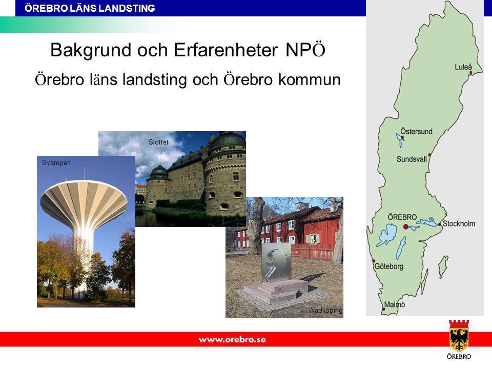 Bakgrund och Erfarenheter NPÖ Örebro läns landsting och Örebro kommun