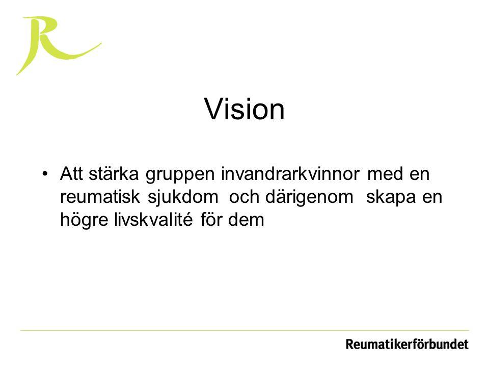 Vision Att stärka gruppen invandrarkvinnor med en reumatisk sjukdom och därigenom skapa en högre livskvalité för dem.