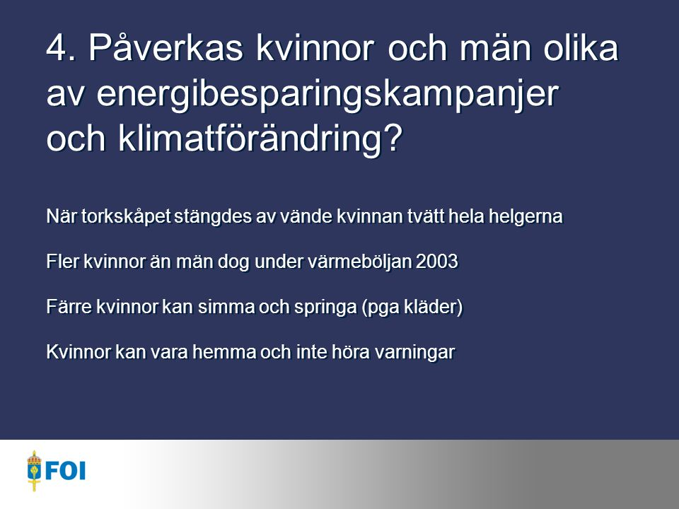 4. Påverkas kvinnor och män olika av energibesparingskampanjer och klimatförändring.