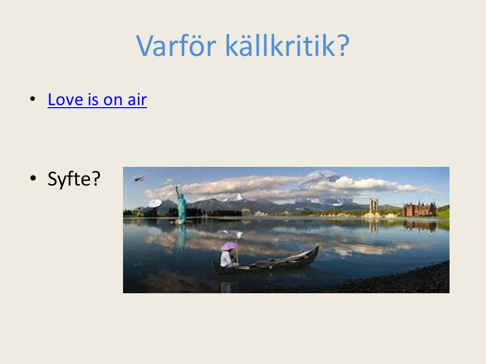 Varför källkritik Love is on air Syfte