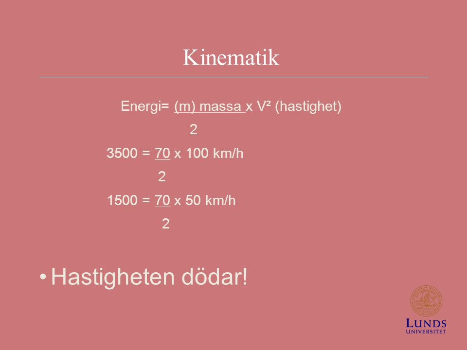 Energi= (m) massa x V² (hastighet)