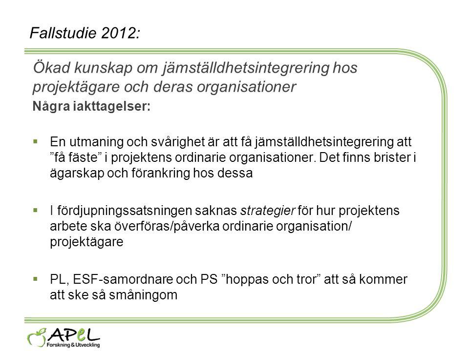Fallstudie 2012: Ökad kunskap om jämställdhetsintegrering hos projektägare och deras organisationer.