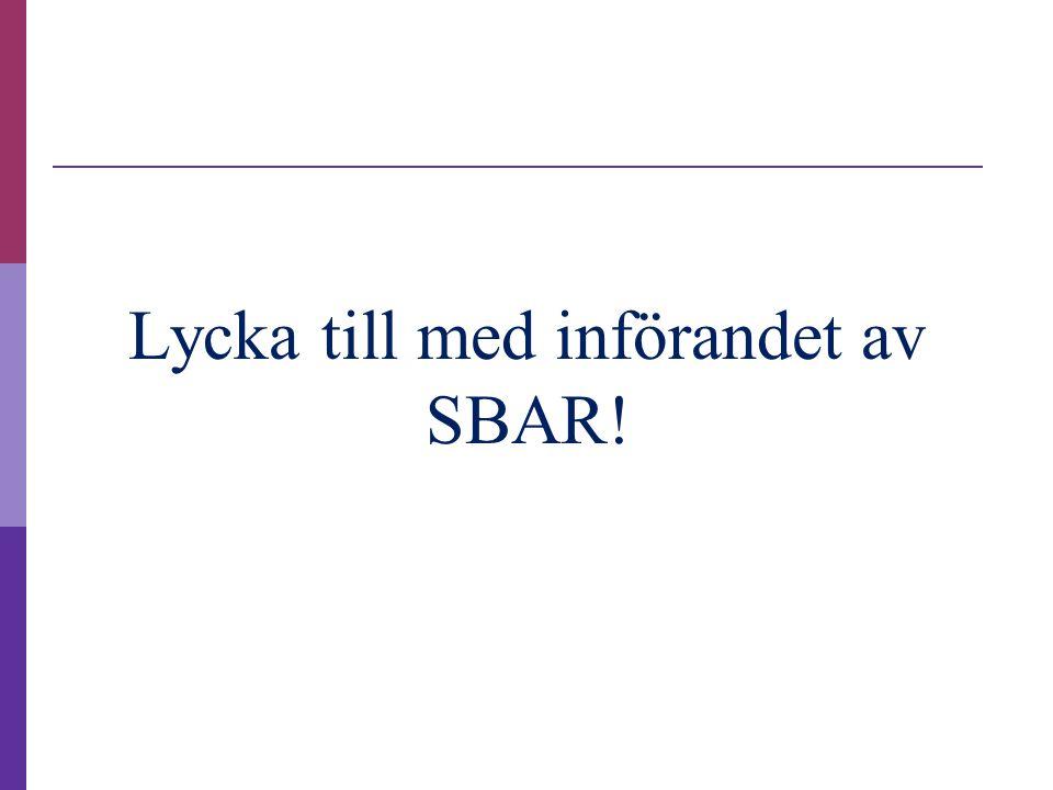 Lycka till med införandet av SBAR!