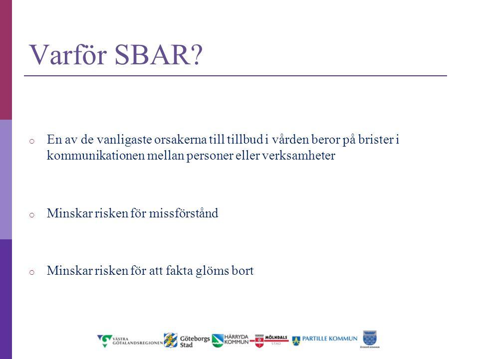 Varför SBAR En av de vanligaste orsakerna till tillbud i vården beror på brister i kommunikationen mellan personer eller verksamheter.