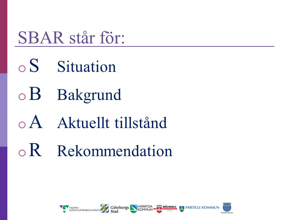 S Situation B Bakgrund A Aktuellt tillstånd R Rekommendation
