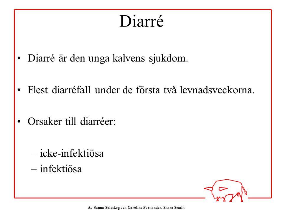 Diarré Diarré är den unga kalvens sjukdom.