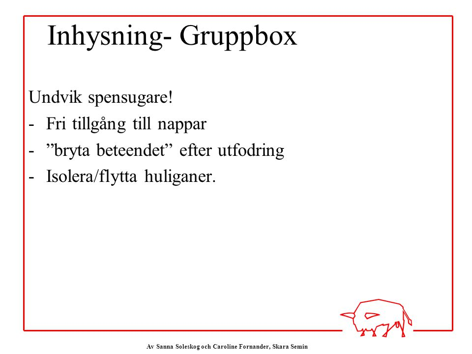 Inhysning- Gruppbox Undvik spensugare! Fri tillgång till nappar