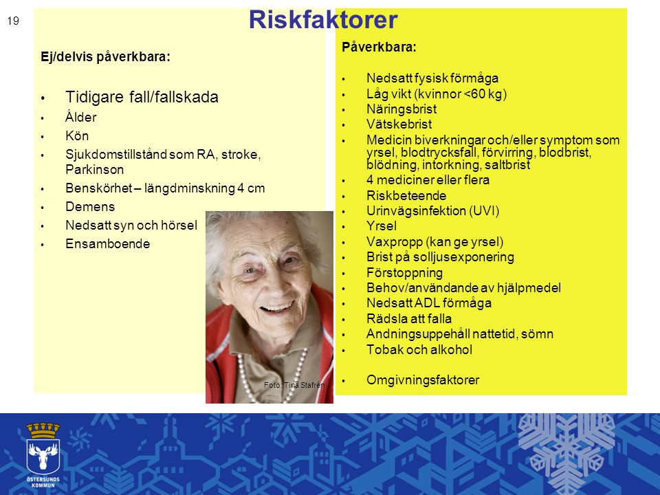 Riskfaktorer Tidigare fall/fallskada Påverkbara: Ej/delvis påverkbara: