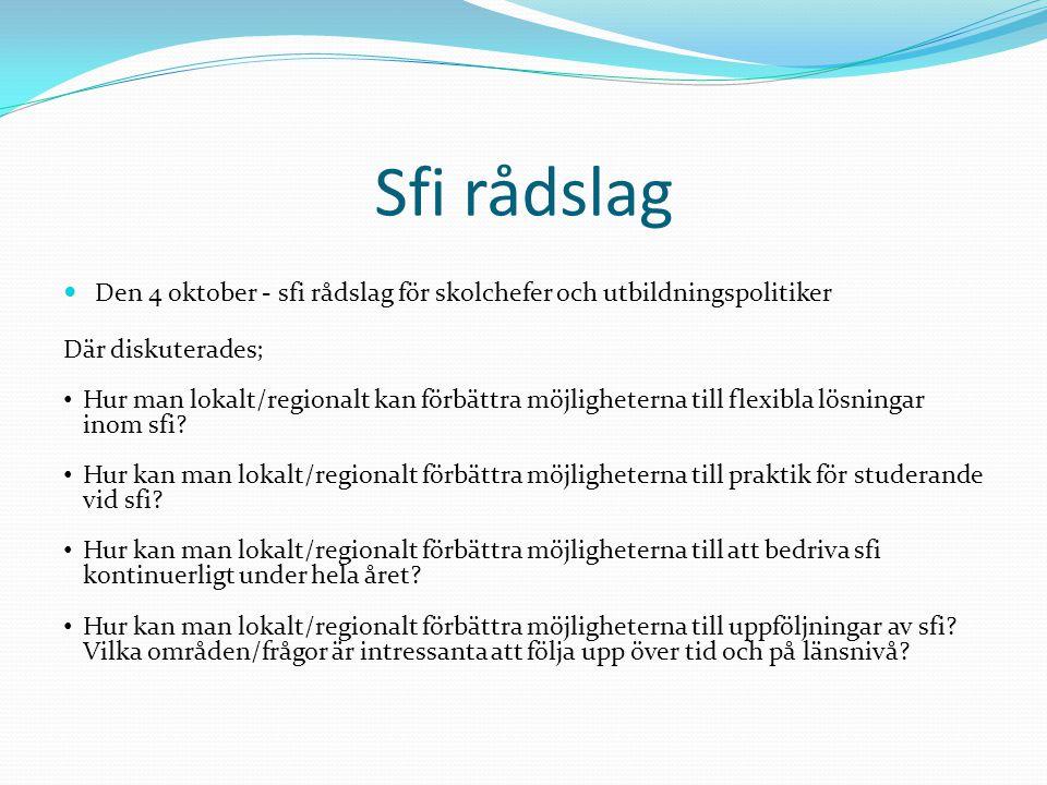 Sfi rådslag Den 4 oktober - sfi rådslag för skolchefer och utbildningspolitiker. Där diskuterades;