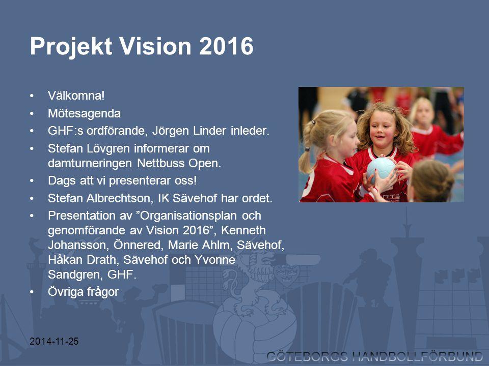 Projekt Vision 2016 Välkomna! Mötesagenda