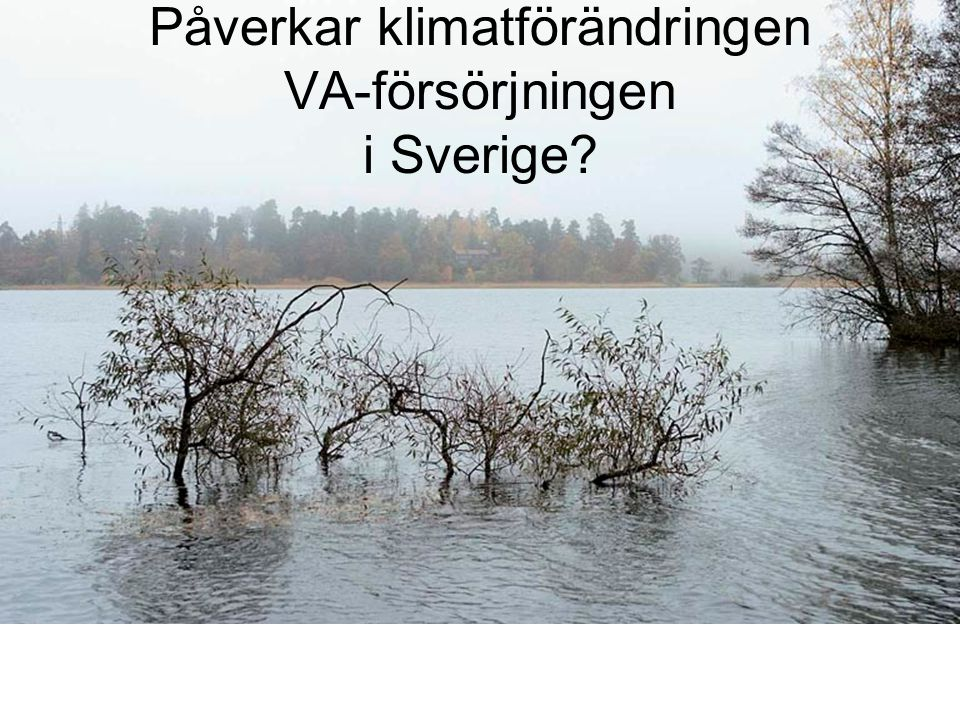 Påverkar klimatförändringen VA-försörjningen i Sverige