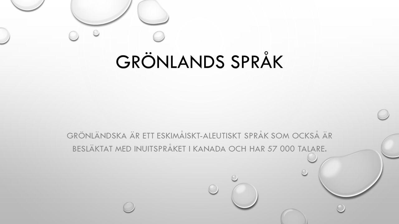 Grönlands språk Grönländska är ett eskimåiskt-aleutiskt språk som också är besläktat med inuitspråket i Kanada och har 57 000 talare.