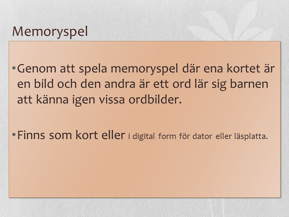 Memoryspel Genom att spela memoryspel där ena kortet är en bild och den andra är ett ord lär sig barnen att känna igen vissa ordbilder.