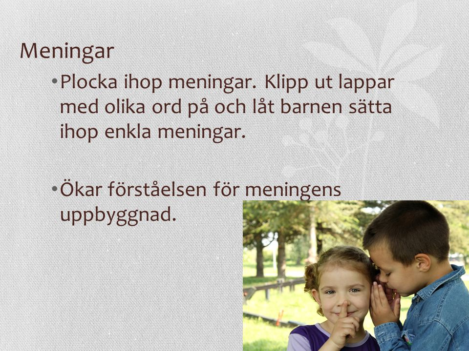 Meningar Plocka ihop meningar. Klipp ut lappar med olika ord på och låt barnen sätta ihop enkla meningar.