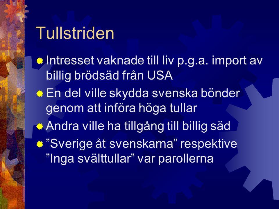 Tullstriden Intresset vaknade till liv p.g.a. import av billig brödsäd från USA. En del ville skydda svenska bönder genom att införa höga tullar.