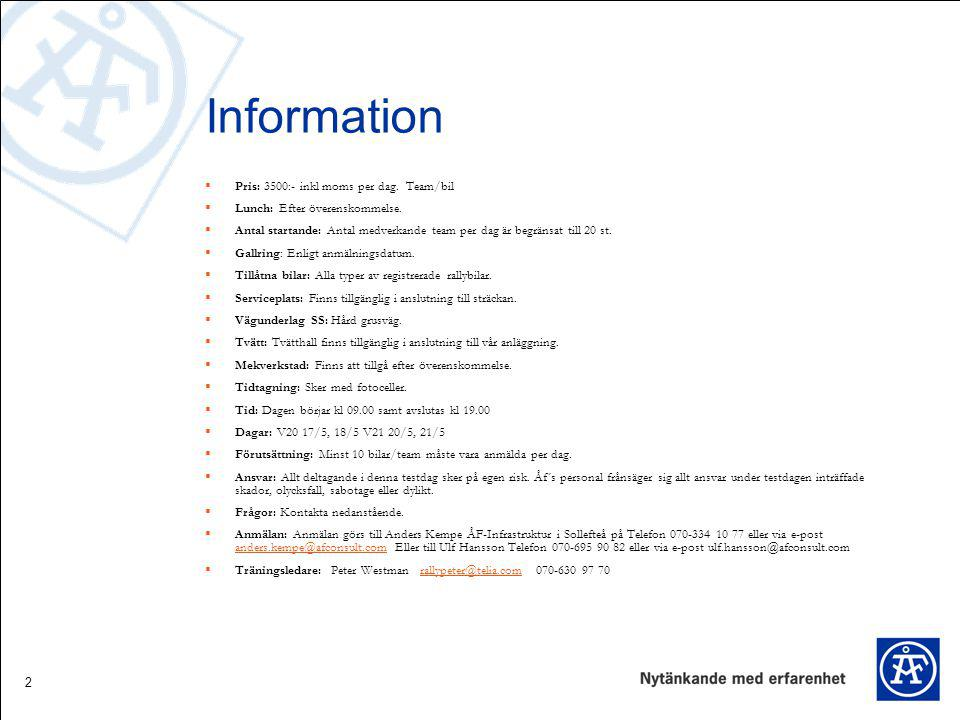 Information Pris: 3500:- inkl moms per dag. Team/bil