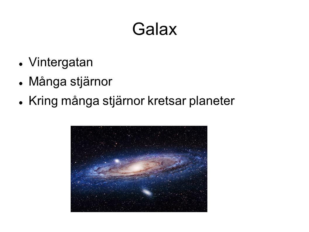 Galax Vintergatan Många stjärnor Kring många stjärnor kretsar planeter
