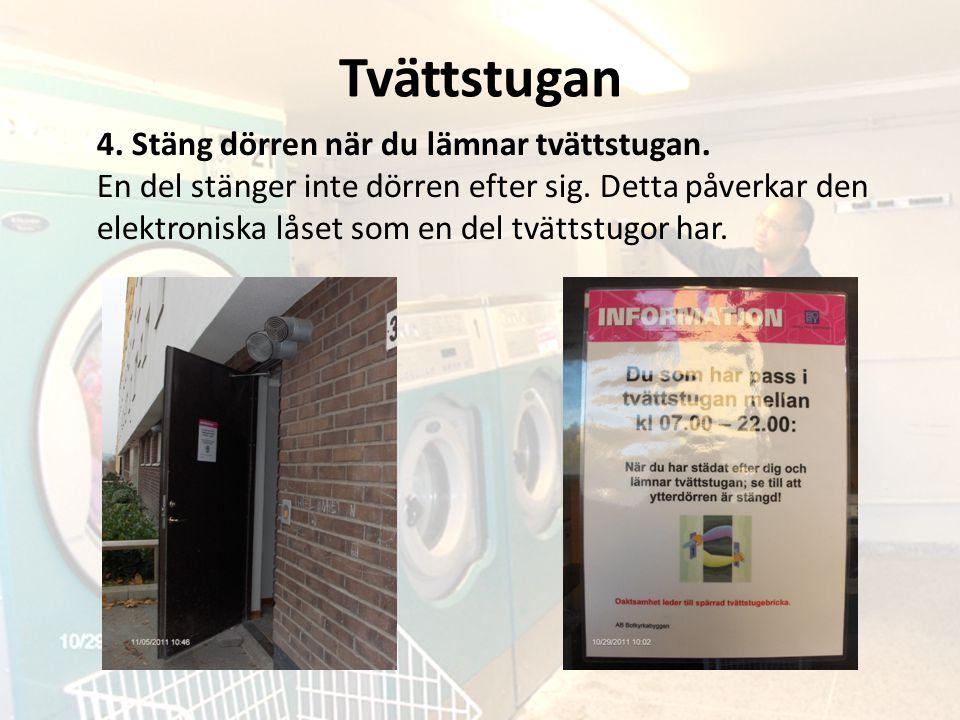 Tvättstugan 4. Stäng dörren när du lämnar tvättstugan.