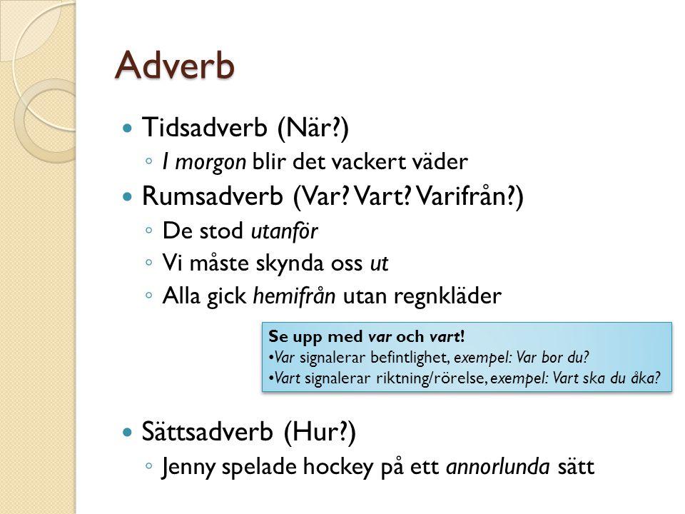 Adverb Tidsadverb (När ) Rumsadverb (Var Vart Varifrån )