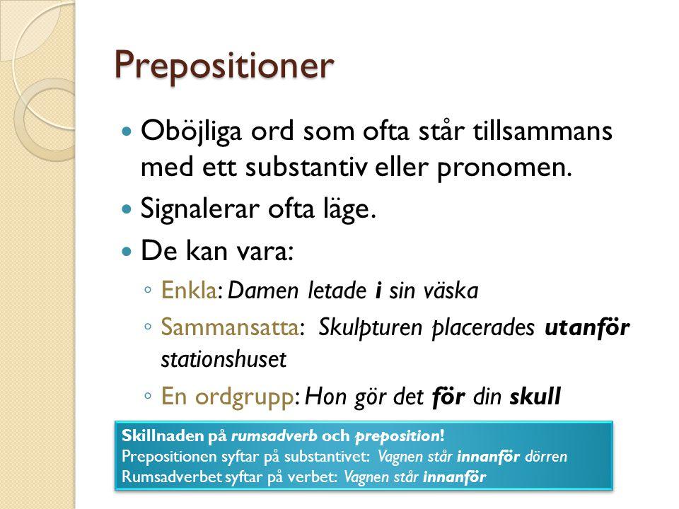 Prepositioner Oböjliga ord som ofta står tillsammans med ett substantiv eller pronomen. Signalerar ofta läge.