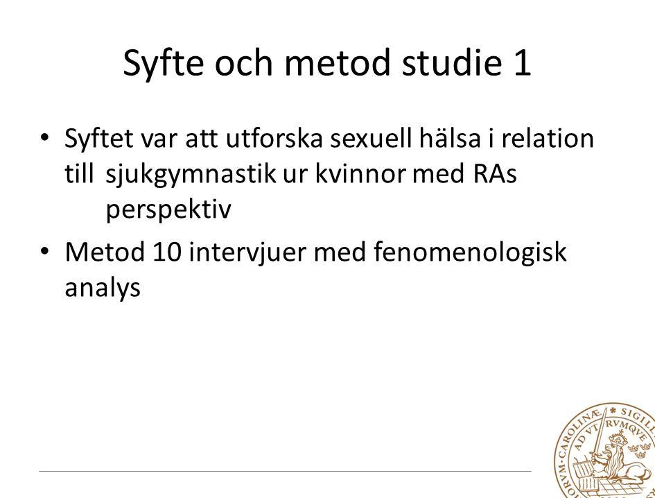 Syfte och metod studie 1 Syftet var att utforska sexuell hälsa i relation till sjukgymnastik ur kvinnor med RAs perspektiv.