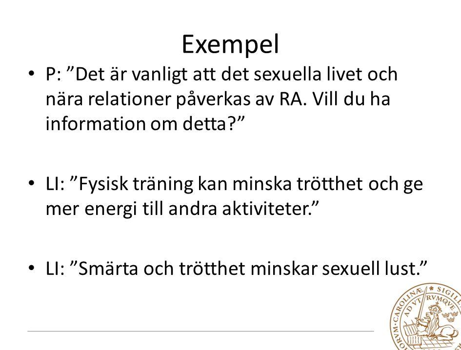 Exempel P: Det är vanligt att det sexuella livet och nära relationer påverkas av RA. Vill du ha information om detta