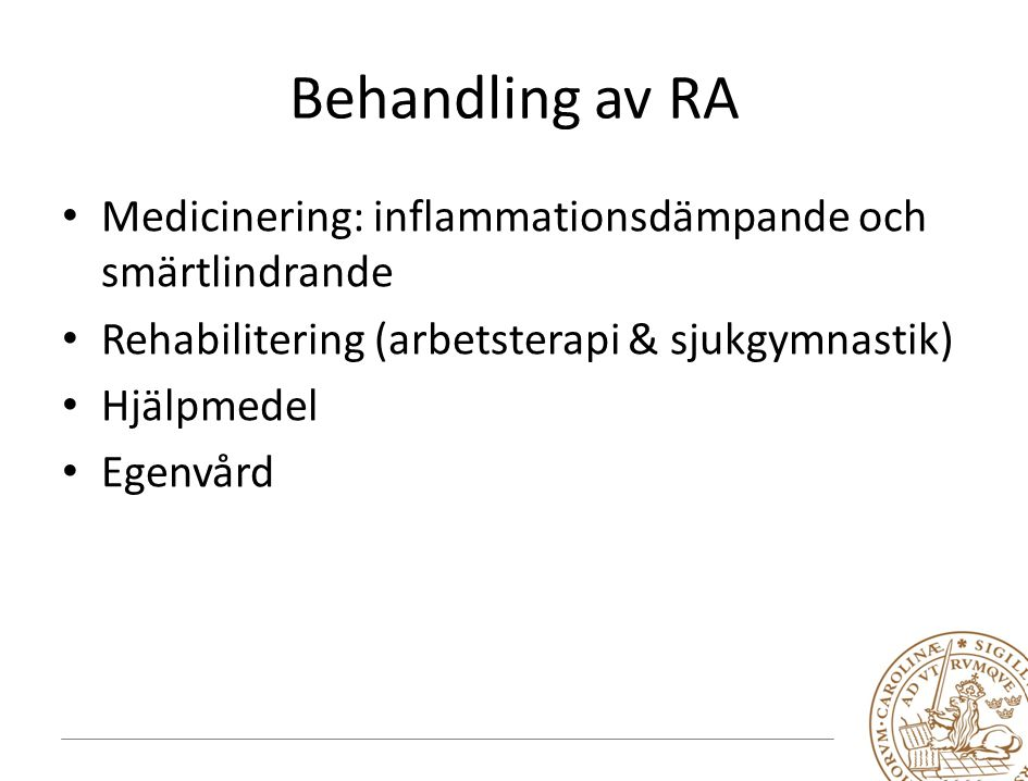 Behandling av RA Medicinering: inflammationsdämpande och smärtlindrande. Rehabilitering (arbetsterapi & sjukgymnastik)