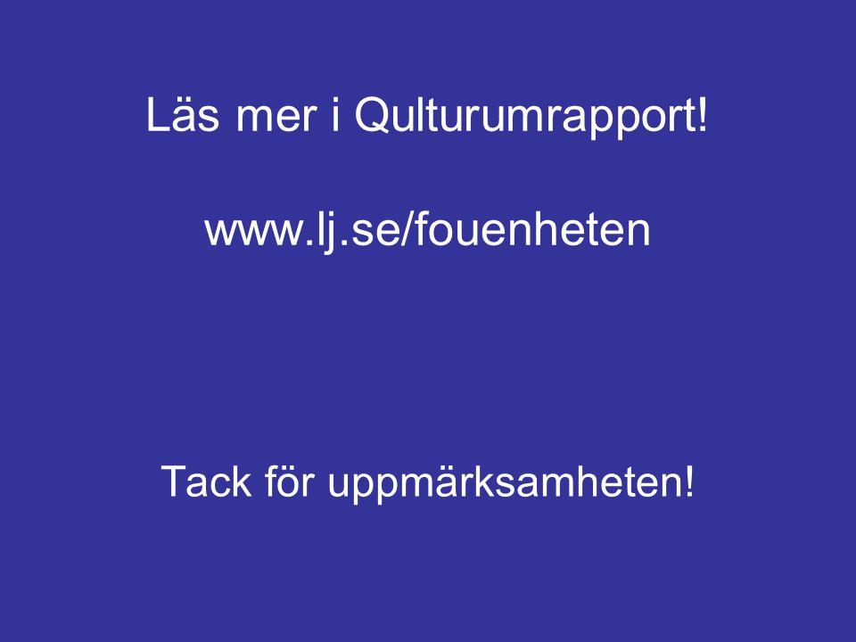 Läs mer i Qulturumrapport! www.lj.se/fouenheten