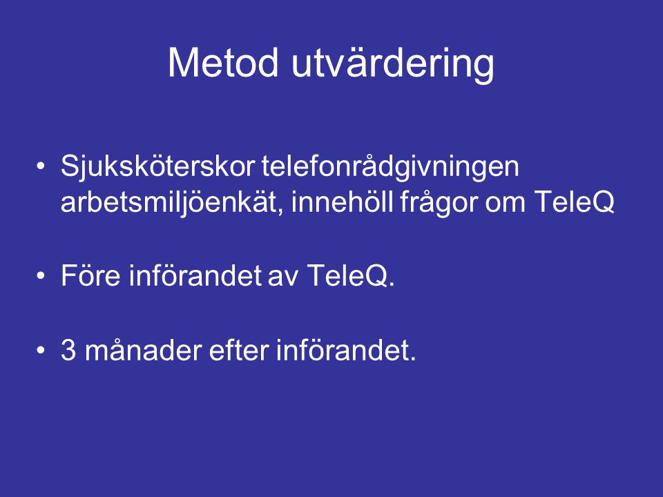 Metod utvärdering Sjuksköterskor telefonrådgivningen arbetsmiljöenkät, innehöll frågor om TeleQ. Före införandet av TeleQ.