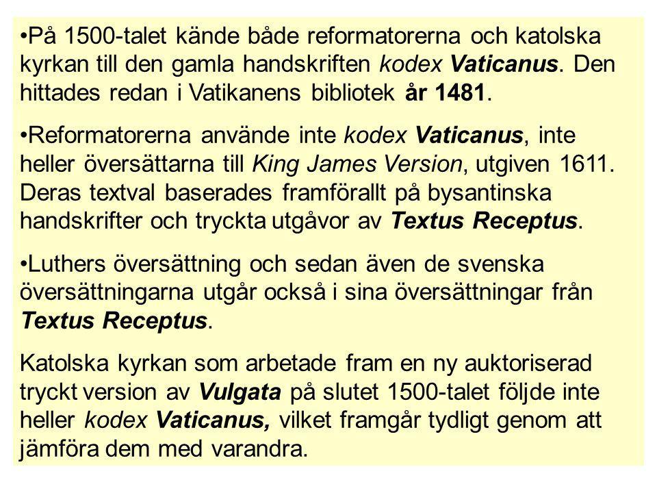 På 1500-talet kände både reformatorerna och katolska kyrkan till den gamla handskriften kodex Vaticanus. Den hittades redan i Vatikanens bibliotek år 1481.