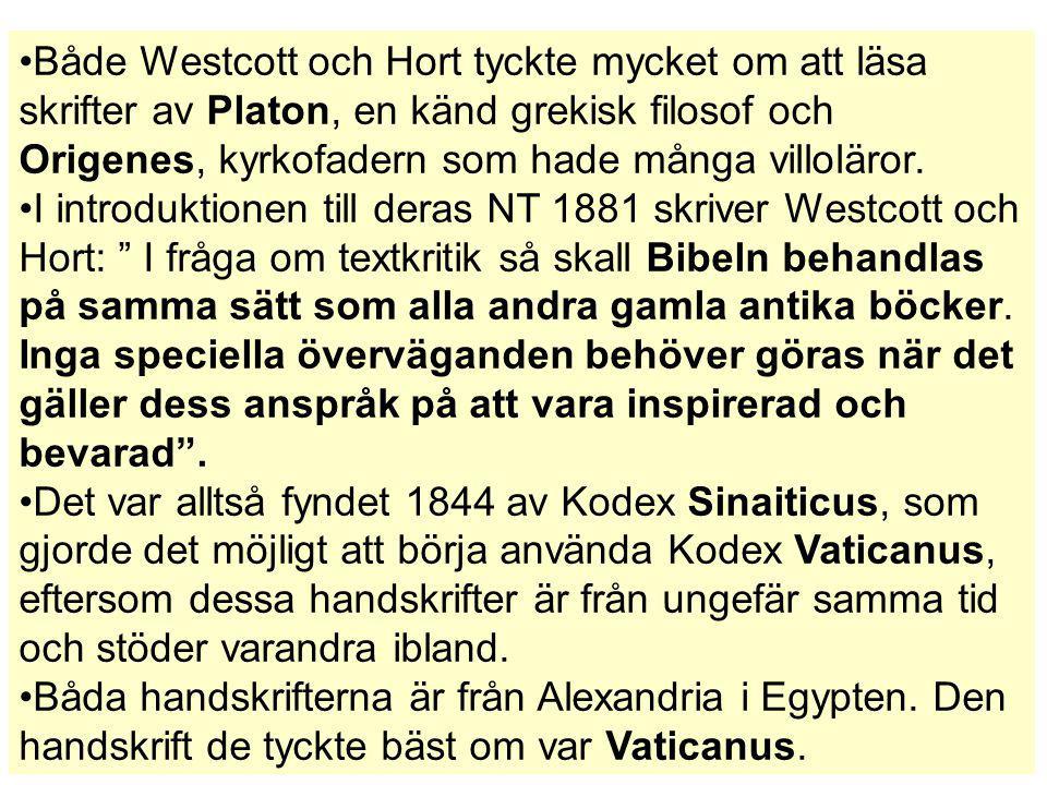 Både Westcott och Hort tyckte mycket om att läsa skrifter av Platon, en känd grekisk filosof och Origenes, kyrkofadern som hade många villoläror.