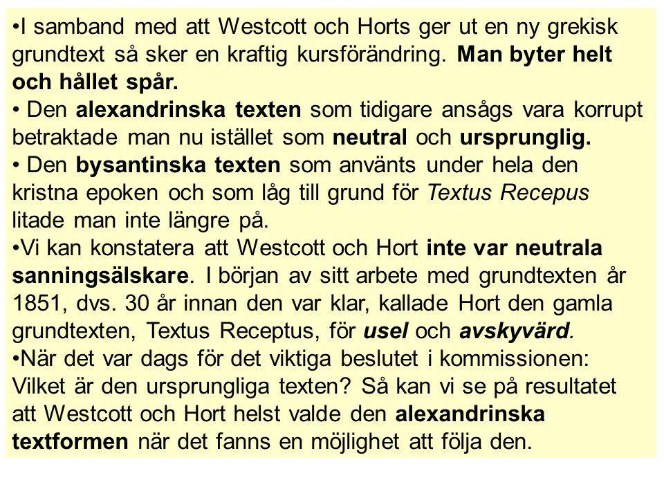 I samband med att Westcott och Horts ger ut en ny grekisk grundtext så sker en kraftig kursförändring. Man byter helt och hållet spår.