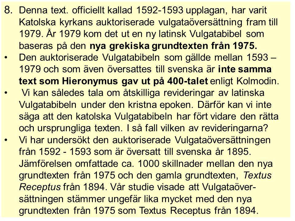 8. Denna text. officiellt kallad 1592-1593 upplagan, har varit Katolska kyrkans auktoriserade vulgataöversättning fram till 1979. År 1979 kom det ut en ny latinsk Vulgatabibel som baseras på den nya grekiska grundtexten från 1975.