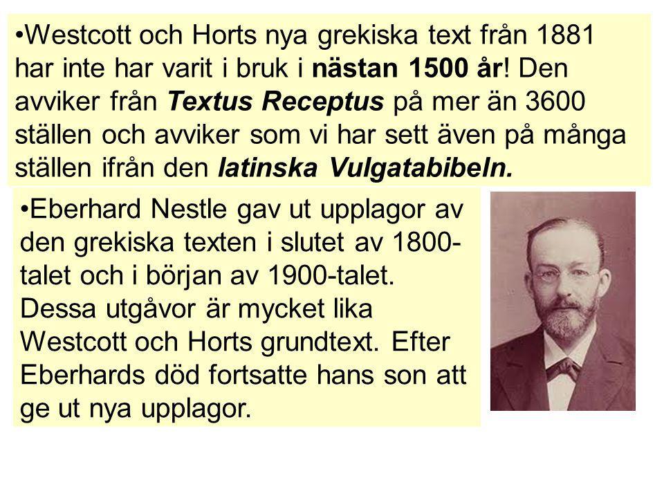 Westcott och Horts nya grekiska text från 1881 har inte har varit i bruk i nästan 1500 år! Den avviker från Textus Receptus på mer än 3600 ställen och avviker som vi har sett även på många ställen ifrån den latinska Vulgatabibeln.