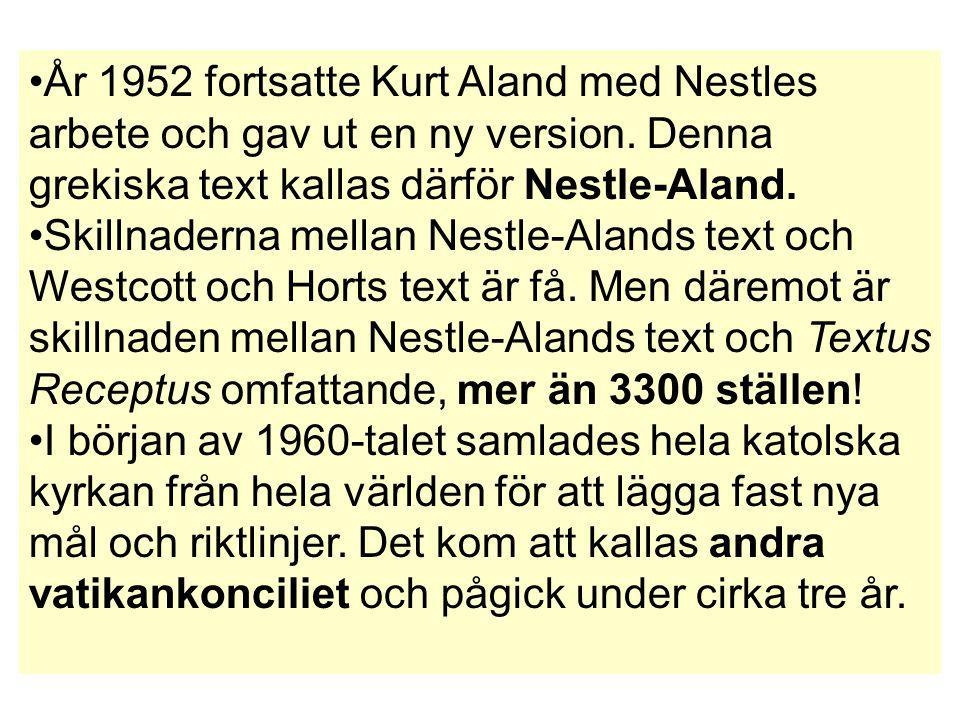År 1952 fortsatte Kurt Aland med Nestles arbete och gav ut en ny version. Denna grekiska text kallas därför Nestle-Aland.