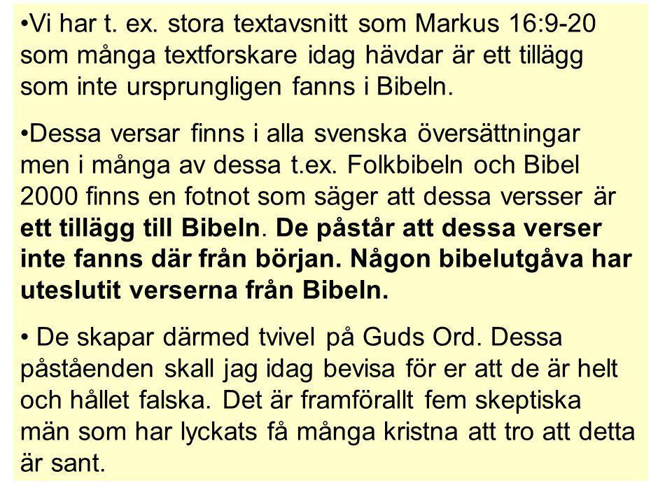 Vi har t. ex. stora textavsnitt som Markus 16:9-20 som många textforskare idag hävdar är ett tillägg som inte ursprungligen fanns i Bibeln.
