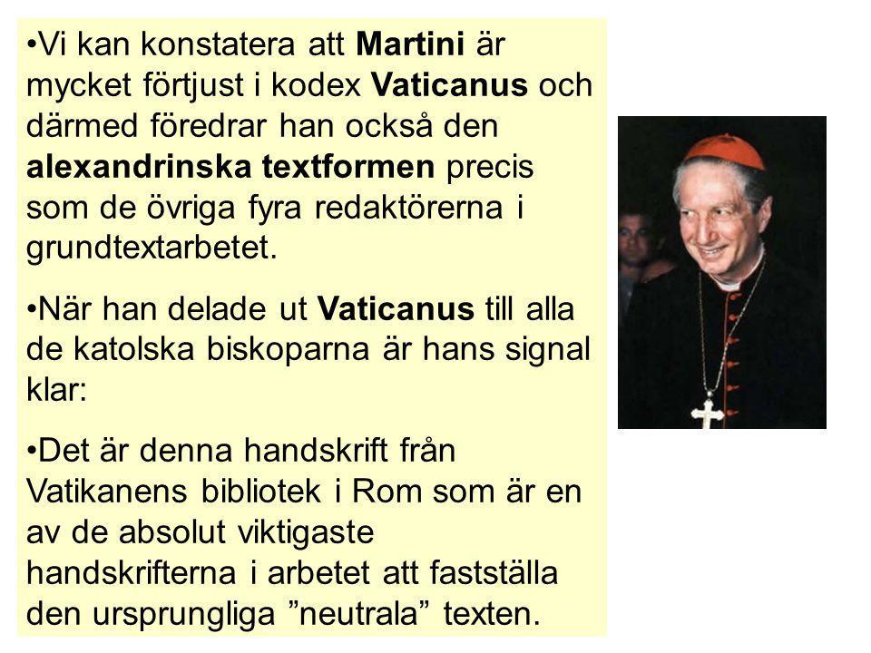 Vi kan konstatera att Martini är mycket förtjust i kodex Vaticanus och därmed föredrar han också den alexandrinska textformen precis som de övriga fyra redaktörerna i grundtextarbetet.