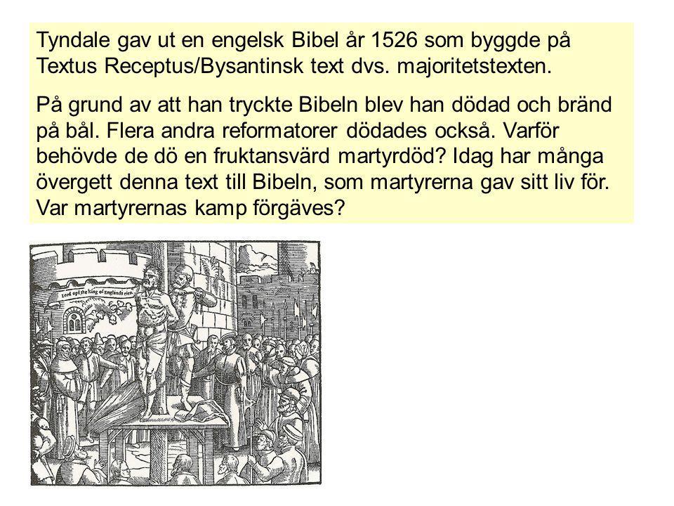 Tyndale gav ut en engelsk Bibel år 1526 som byggde på Textus Receptus/Bysantinsk text dvs. majoritetstexten.