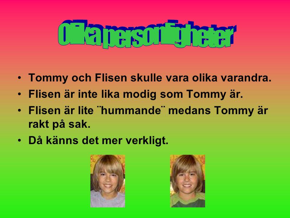 Olika personligheter Tommy och Flisen skulle vara olika varandra.