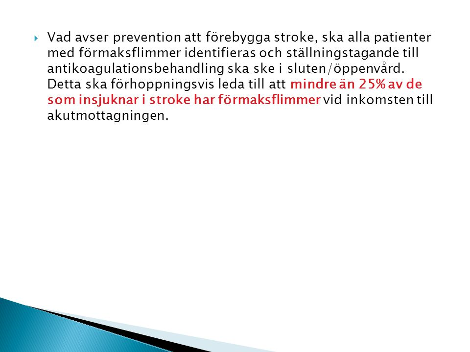 Vad avser prevention att förebygga stroke, ska alla patienter med förmaksflimmer identifieras och ställningstagande till antikoagulationsbehandling ska ske i sluten/öppenvård.