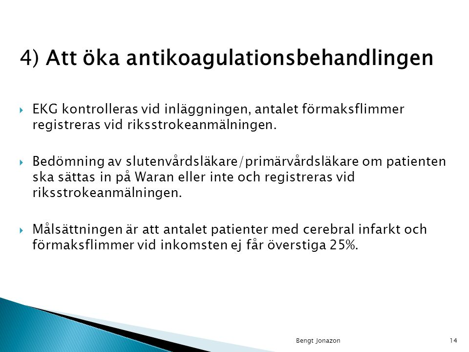 4) Att öka antikoagulationsbehandlingen