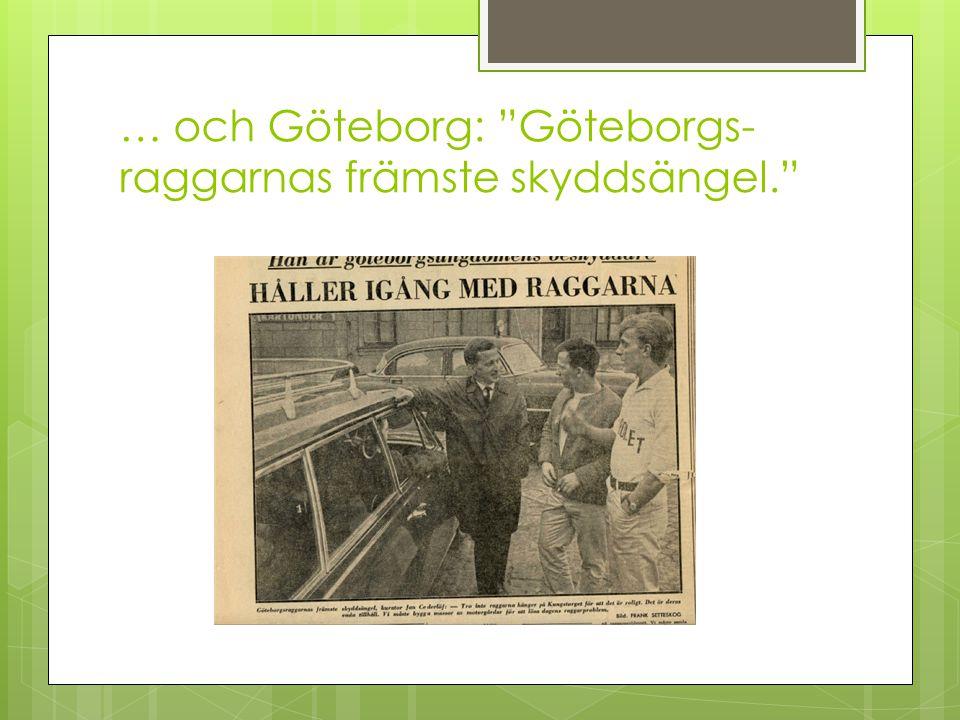 … och Göteborg: Göteborgs-raggarnas främste skyddsängel.