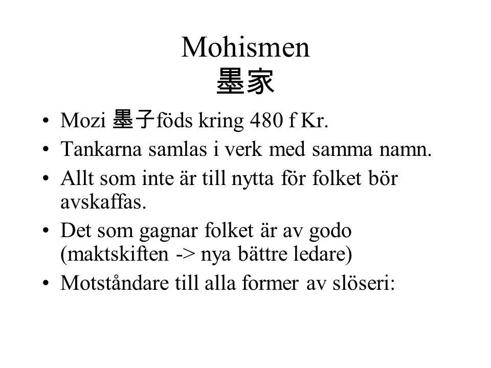 Mohismen 墨家 Mozi 墨子föds kring 480 f Kr.